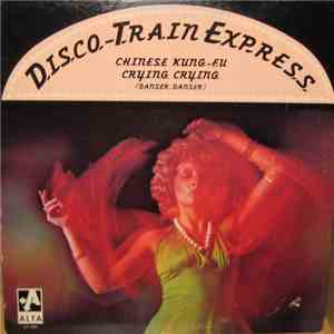 Disco Train Express - Chinese Kung-Fu / Crying Crying album download