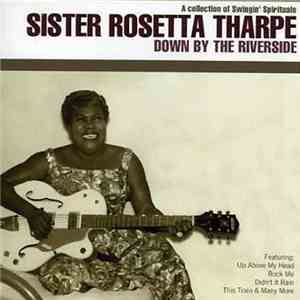 Sister Rosetta Tharpe - Down By The Riverside: A Collection Of Swingin' Spirituals album download