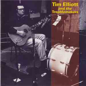 Tim Elliott And The Troublemakers - Tim Elliott And The Troublemakers album download