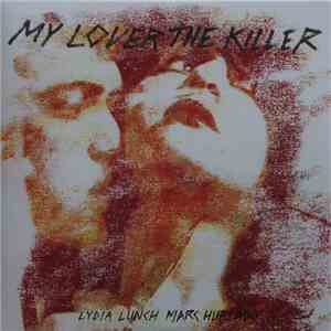 Lydia Lunch, Marc Hurtado - My Lover The Killer album download